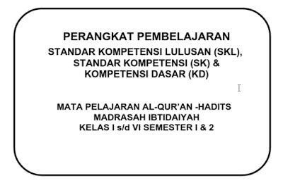 DOWNLOAD RPP SILABUS AL-QURAN HADITS MI KELAS 1 2 3 4 5 DAN 6 KTSP SEMESTER 1 DAN 2  Wikipedia Pendidikan-DOWNLOAD RPP SILABUS AL-QURAN HADITS MI KELAS 1 2 3 4 5 DAN 6 KTSP SEMESTER 1 DAN 2 Download secara gratis untuk Bapak Ibu dan Saudara sekalian yang mengajar di Sekolah Madrasah Ibtidaiyah supaya adanya kelancaran dalam setiap kegiatan belajar mengajar di kelas dan tercapainya kompetensi Al-Quran Hadits di Para Peserta Didik.  Lihat juga : Perangat Pembelajaran SD Kelas 4 Berkarakter…