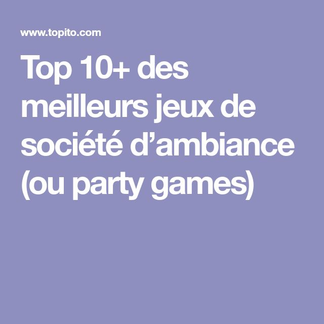 Top 10+ des meilleurs jeux de société d'ambiance (ou party games)