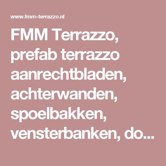 FMM Terrazzo, prefab terrazzo aanrechtbladen, achterwanden, spoelbakken, vensterbanken, douchebakken, mozaiek