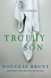 Trophy Son by Douglas Brunt: a unique spin on a coming of age story set in the grueling world of elite tennis.