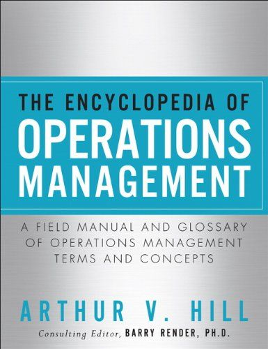 Free Book - The Encyclopedia of Operations Management: A Field Manual and Glossary of Operations Management Terms and Concepts, by Arthur V. Hill, is free in the Kindle store and from Barnes & Noble.