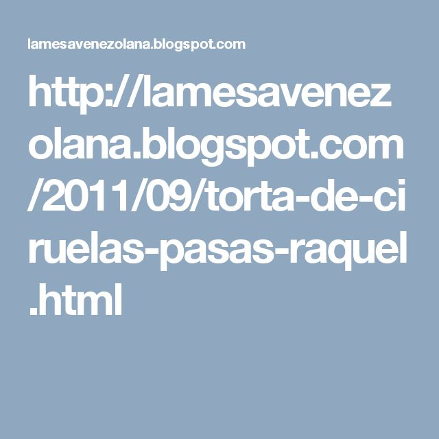 http://lamesavenezolana.blogspot.com/2011/09/torta-de-ciruelas-pasas-raquel.html