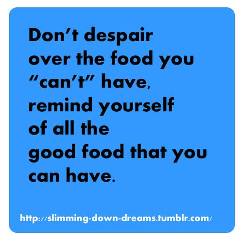 """Don't despair over the food you can't have,remind yourself of all the good food that you can have.""  See more at:http://www.thatdiary.com/ for more health and fitness tips+ lifestyle guide and more  #health #fitness"