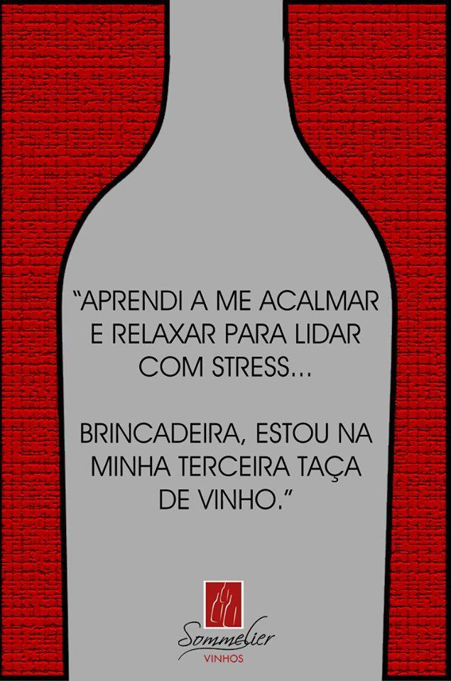 Só o vinho faz com que eu diga essa frase . hahahaha