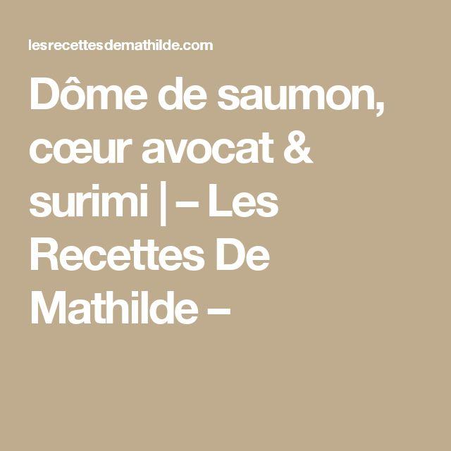 Dôme de saumon, cœur avocat & surimi | – Les Recettes De Mathilde –