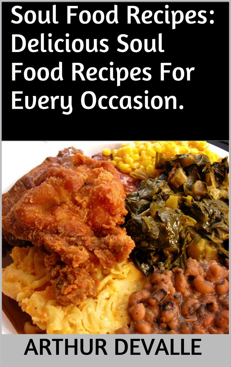 Soul Food Recipes: Delicious Soul Food Recipes For Every Occasion.