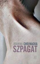 """Krytycznym okiem: """"Szpagat"""" Joanna Chojnacka"""