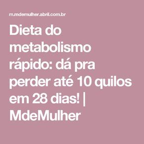 Dieta do metabolismo rápido: dá pra perder até 10 quilos em 28 dias!   MdeMulher