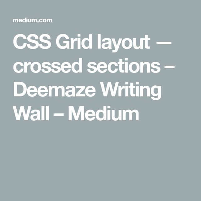 CSS Grid layout — crossed sections – Deemaze Writing Wall – Medium