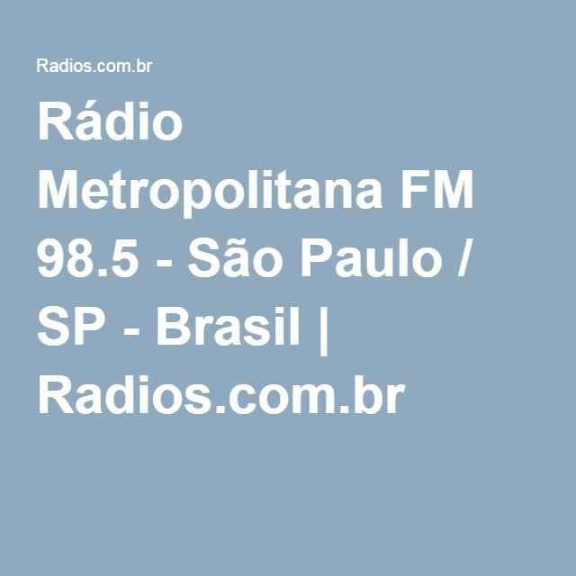 Rádio Metropolitana FM 98.5 - São Paulo / SP - Brasil   Radios.com.br