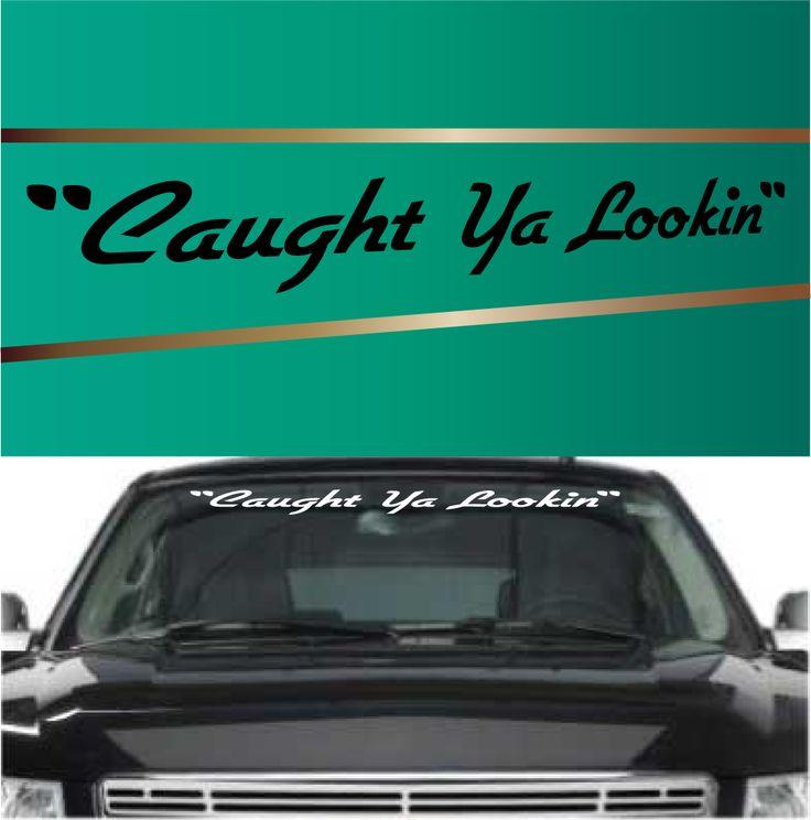 Caught Ya Lookin Windshield Banners Vinyls Trucks And
