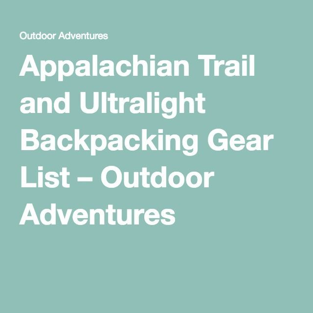 Appalachian Trail and Ultralight Backpacking Gear List – Outdoor Adventures