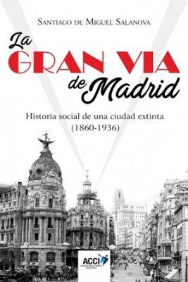 La Gran Vía de Madrid : historia social de una ciudad extinta (1860-1936) / Santiago de Miguel Salanova. Asociación Cultural y Científica Iberoamericana, Madrid : 2017. 346 p. : il. / Bibliogr.: pp. 327-346. ISBN 9788416549894 Madrid. Sociología urbana -- Madrid (Comunidad Autónoma) Urbanismo -- Madrid (Comunidad Autonoma) Sbc Aprendizaje A-711.7 GRA http://millennium.ehu.es/record=b1872093~S1*spi