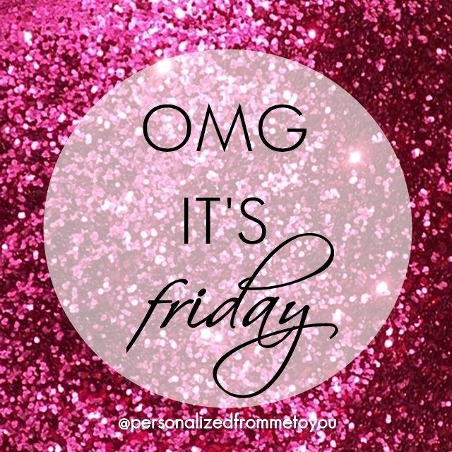 OMG it's Friday!!