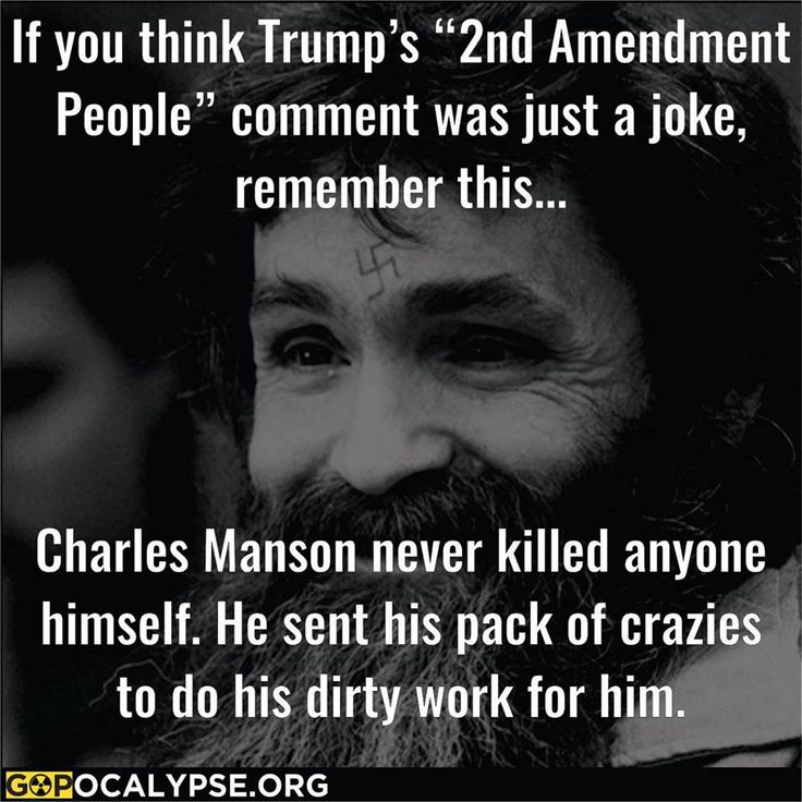 """If you think Trump's """"2nd Amendment People"""" comment was just a joke, remember this...Charles Manson never killed anyone himself. He sent his pack of crazies to do his dirty work for him."""