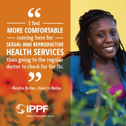"""I feel more comfortable coming here for sexual and reproductive health services than going to the regular doctor to check for the flu."" Kendra Butler, client in Belize"
