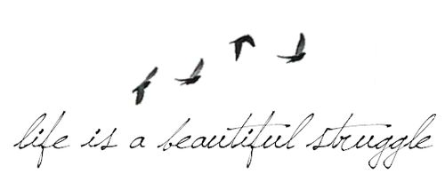 life is a beautiful struggle - tattoo idea