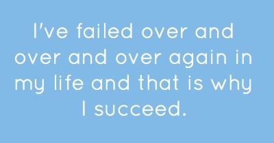 I've failed over and over and over again