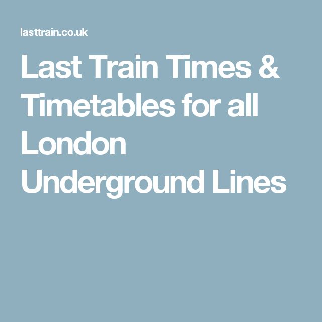 Last Train Times & Timetables for all London Underground Lines