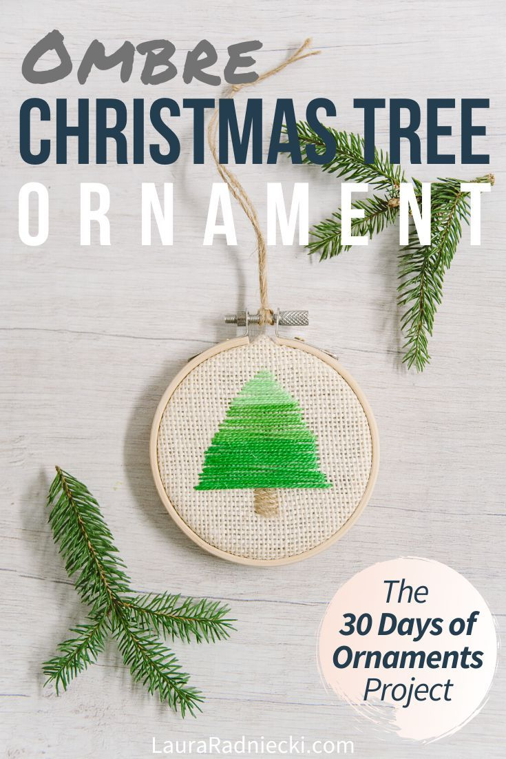 Day 17 Ombre Christmas Tree Embroidery Hoop Ornament The 30 Days Of Ornaments Project Ombre Christmas Tree Christmas Projects Diy Free Printable Crafts