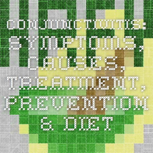 Conjunctivitis: Symptoms, Causes, Treatment, Prevention & Diet