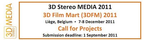 3D STEREO MEDIA FILM MARKET : THE CALL IS OPEN  3D Stereo MEDIA (Liège, Belgium, 6-8 Dec 2011) features anew 3D film market, called the3D Film Mart. It is the first European co-production market for stereoscopic 3D movies.