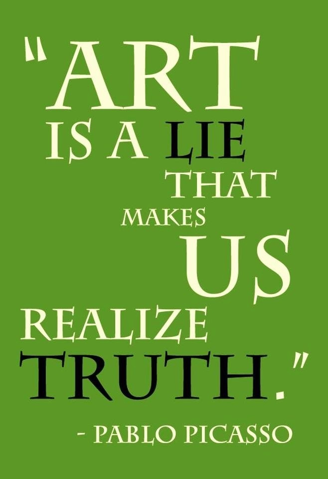 Art is a lie that makes us realize truth - Pablo Picasso #quote