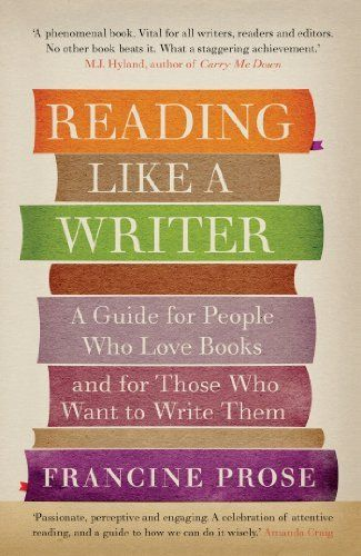 Reading Like a Writer: A Guide for People Who Love Books and for Those Who Want to Write Them by Francine Prose, http://www.amazon.co.uk/dp/B0081GDOCQ/ref=cm_sw_r_pi_dp_cFCmsb18SJW1F