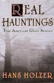 "True Ghost Stories by States | ... ""Real Hauntings: True American Ghost Stories"" by Hans Holzer"