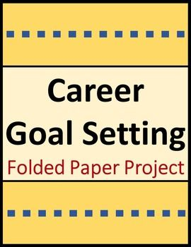 Career activity enables students to create a hands-on representation of their career goals. Just fold, cut, and personalize to construct an interactive resource for CTE, work skills, career exploration, and life skills students. Folded paper project requires students to identify, visually represent, and identify ways to achieve their career goals.