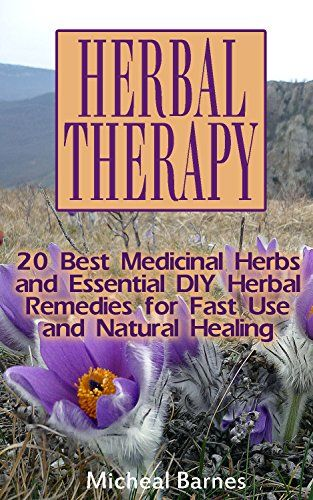 Herbal Therapy: 20 Best Medicinal Herbs and Essential DIY Herbal Remedies for…