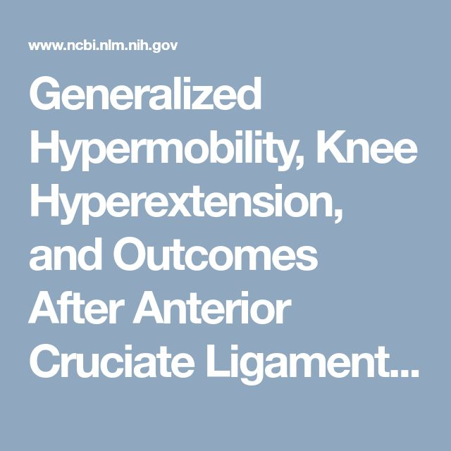 Generalized Hypermobility, Knee Hyperextension, and Outcomes After Anterior Cruciate Ligament Reconstruction: Prospective, Case-Control Study With ...  - PubMed - NCBI