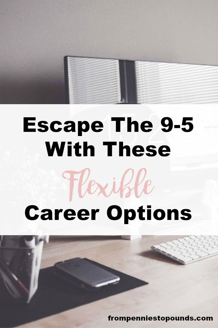 Escape the 9-5 with these flexible career options! Bored at your dead end job? Choose a career which will provide you with freedom and flexibility: http://www.frompenniestopounds.com/escape-9-5-life-flexible-career-alternatives-offer-freedom-fulfillment/