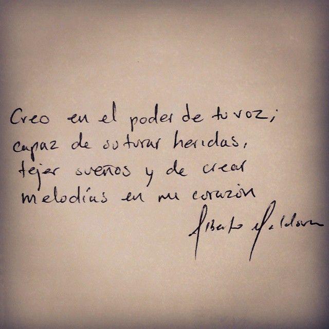 """〽️ """"Creo en el poder de tu voz; capaz de suturar heridas, tejer sueños y de crear melodías en mi corazón."""" Alberto Maldova"""