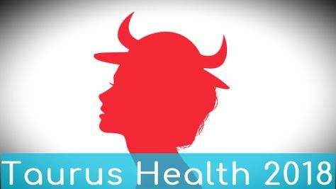 Taurus Health Horoscope 2018 - Weekly Monthly Horoscope Prediction 2017 - 2018