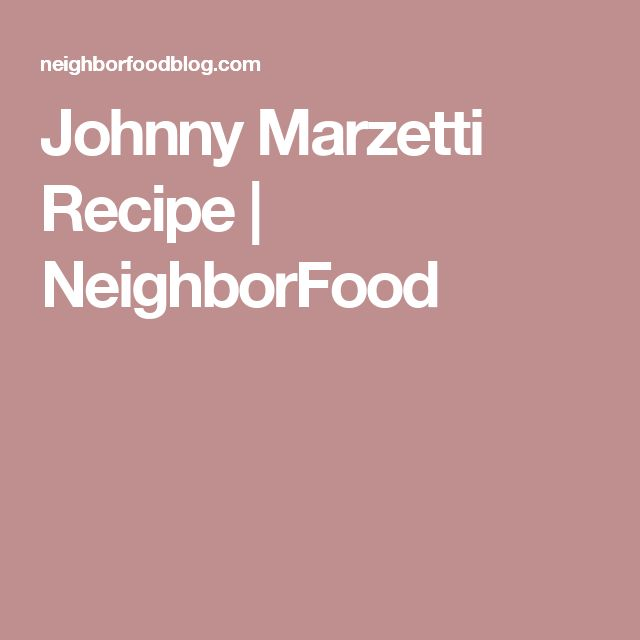 Johnny Marzetti Recipe | NeighborFood