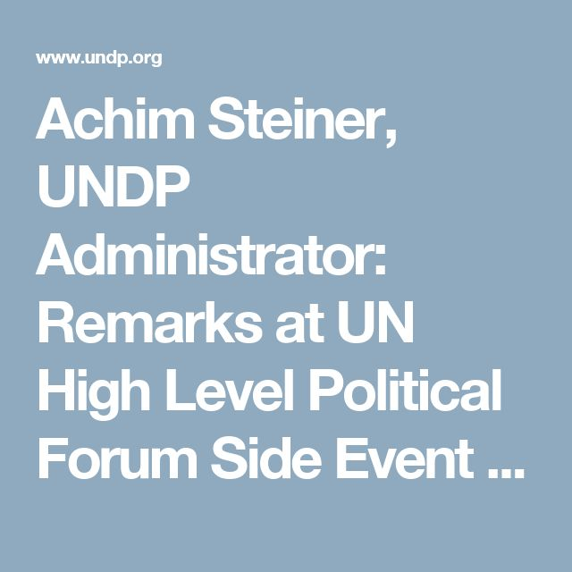 Achim Steiner, UNDP Administrator: Remarks at UN High Level Political Forum Side Event 2017: Leaving no one behind: Ensuring inclusive SDG progress | UNDP