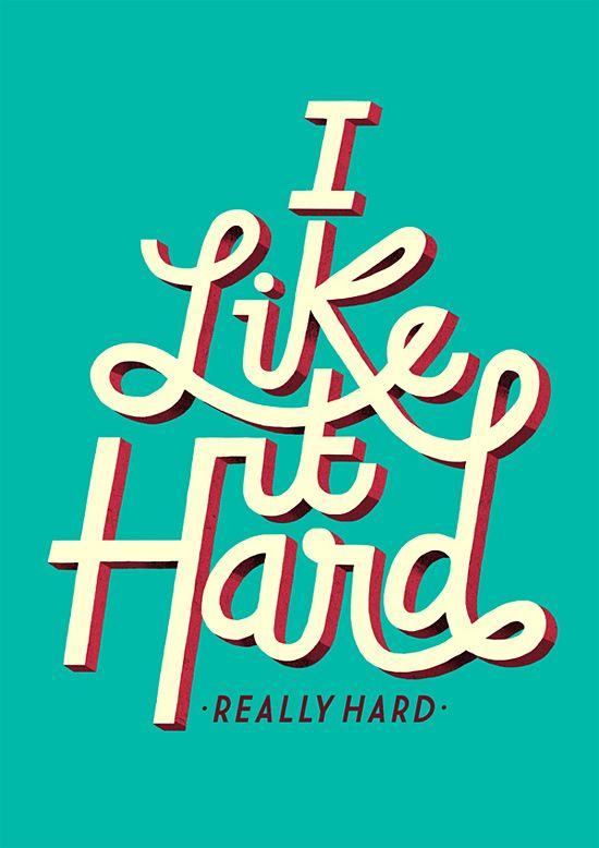 I like it hard