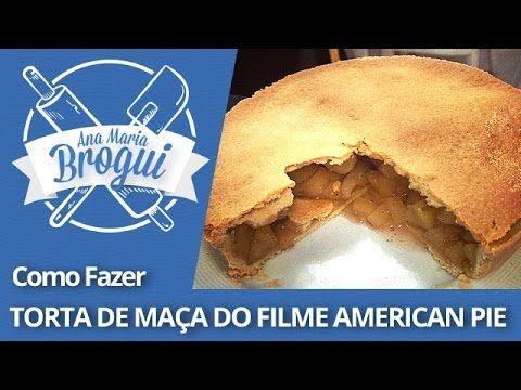 COMO FAZER TORTA DE MAÇA DO FILME AMERICAN PIE | Ana Maria Brogui #129 - YouTube