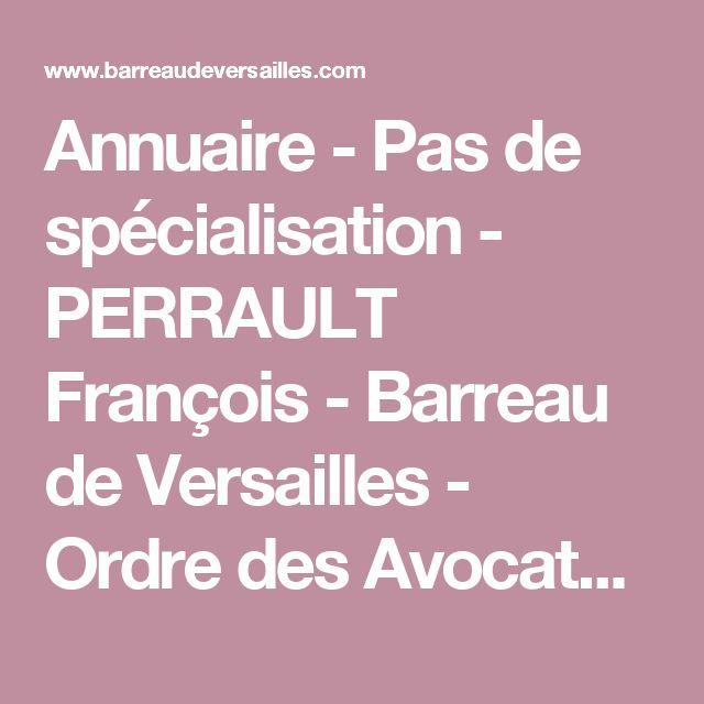 Annuaire - Pas de spécialisation - PERRAULT François - Barreau de Versailles - Ordre des Avocats de Versailles