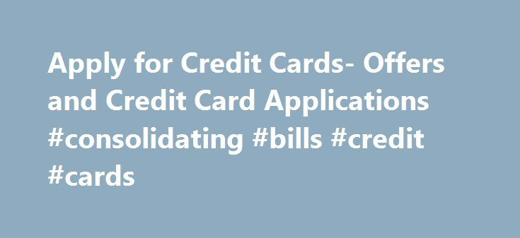 Apply for Credit Cards- Offers and Credit Card Applications #consolidating #bills #credit #cards http://kansas-city.remmont.com/apply-for-credit-cards-offers-and-credit-card-applications-consolidating-bills-credit-cards/  # Credit Cards by Discover Cash Back Credit Card Intro purchase APR is 0% for 14 months from date of account opening; then the standard purchase APR applies. Intro Balance Transfer APR is 0% for 14 months from date of first transfer, for transfers under this offer that post…