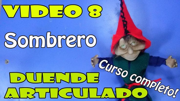 """Como hacer un Duende Articulado """"Sombrero"""" Video #8"""