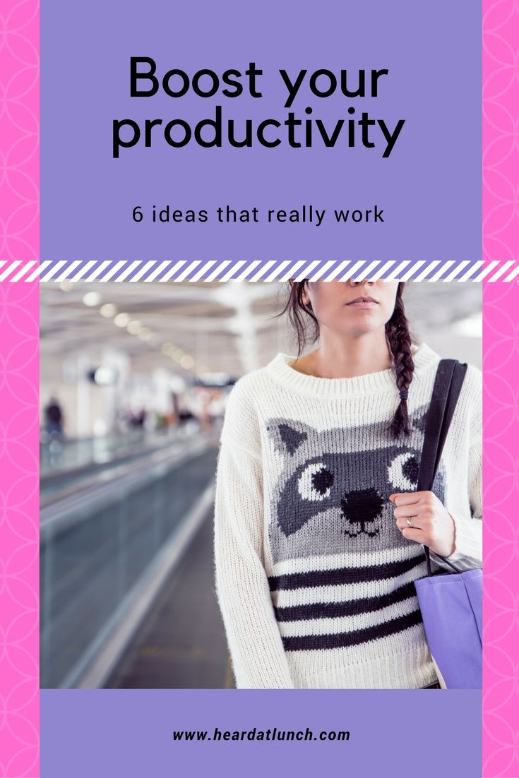 How to boost your productivity, 6 ideas that really work! - Heard at Lunch