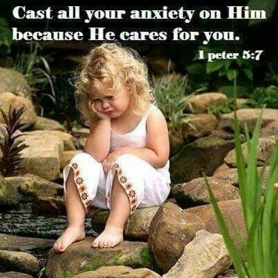 """Cast all your anxiety on Hime because He cares for you.""    1 Peter 5:7"