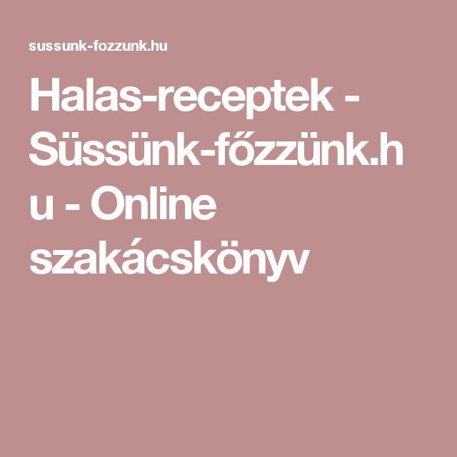 Halas-receptek - Süssünk-főzzünk.hu - Online szakácskönyv