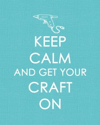 Keep Calm Get Your Craft On! just downloaded this and uploaded it to be printed.