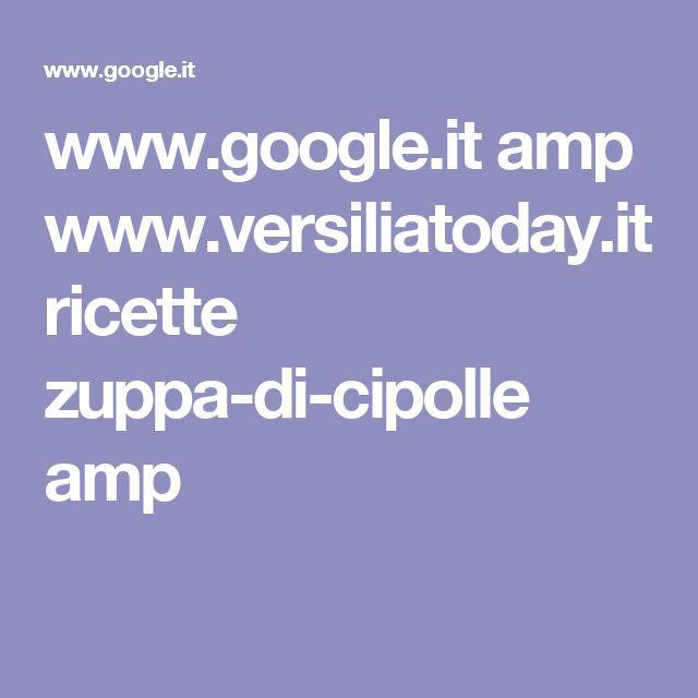 www.google.it amp www.versiliatoday.it ricette zuppa-di-cipolle amp