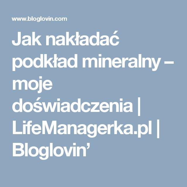Jak nakładać podkład mineralny – moje doświadczenia | LifeManagerka.pl | Bloglovin'