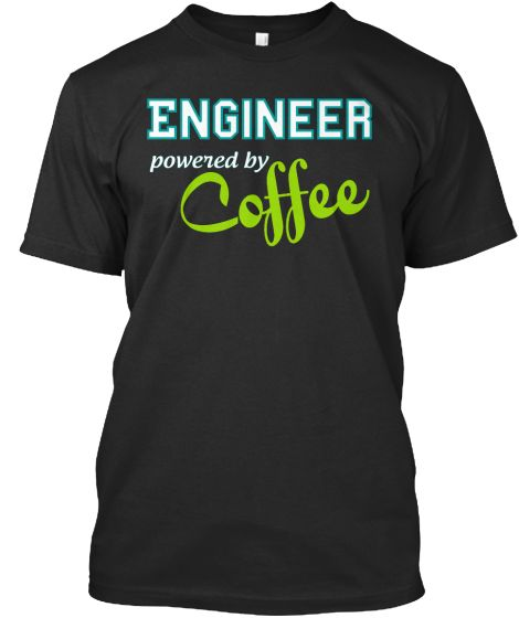 Engineer-Powered-by-coffee T-shirtHURRY WILL SELL FAST! Please 'like' and share this campaign!