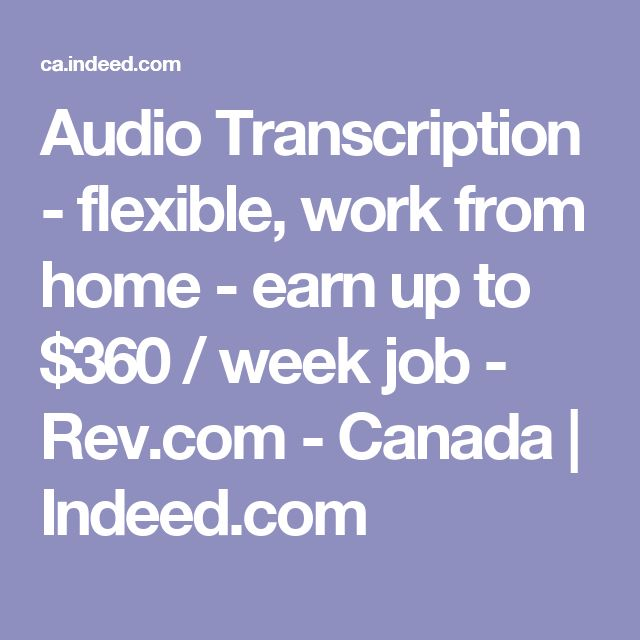 Audio Transcription - flexible, work from home - earn up to $360 / week job - Rev.com - Canada | Indeed.com